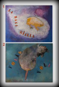 """1. Gianni Pisani: """"La rana"""" (2015), olio su tela, 143 x 113. 2. Gianni Pisani: """"Vola, vola"""" (2014), olio su tela, 143 x 120."""